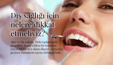 Diş Sağlığı İçin Nelere Dikkat Etmeliyiz?